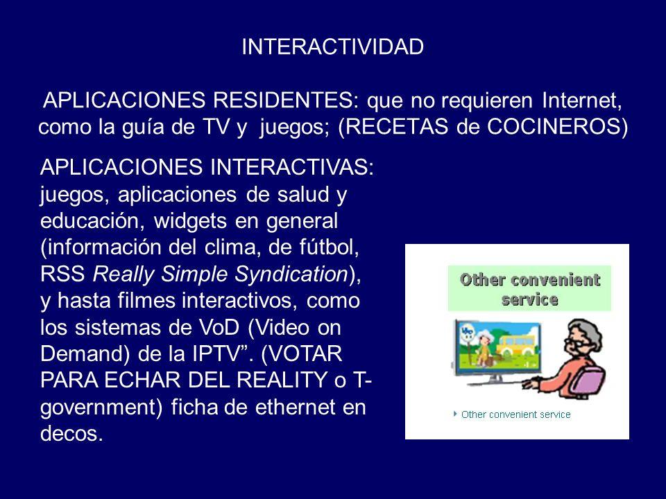 INTERACTIVIDAD APLICACIONES RESIDENTES: que no requieren Internet, como la guía de TV y juegos; (RECETAS de COCINEROS)