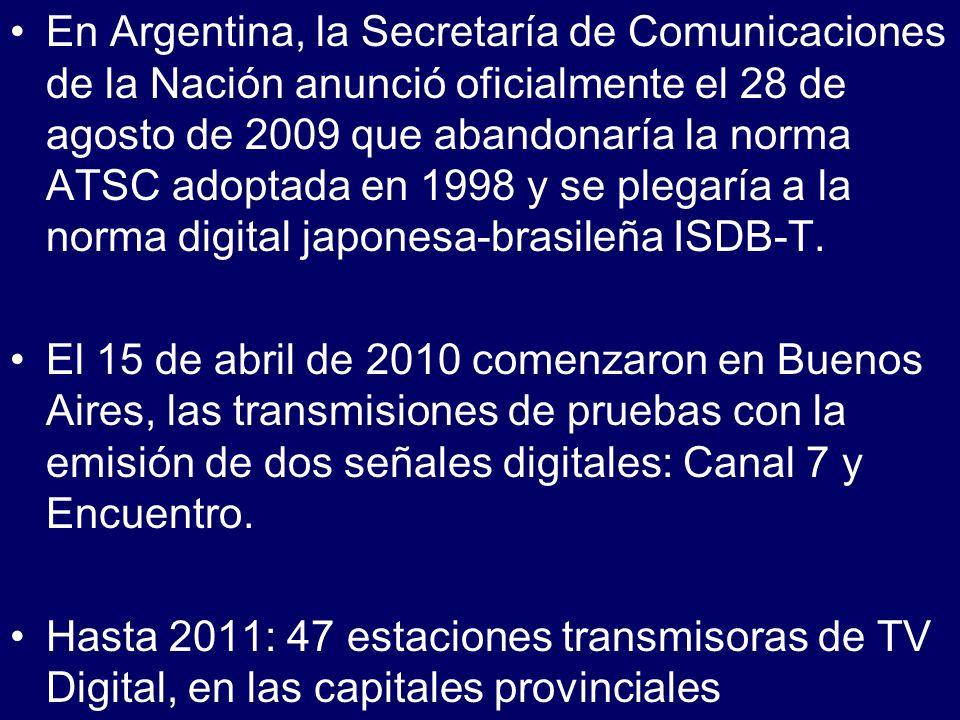 En Argentina, la Secretaría de Comunicaciones de la Nación anunció oficialmente el 28 de agosto de 2009 que abandonaría la norma ATSC adoptada en 1998 y se plegaría a la norma digital japonesa-brasileña ISDB-T.