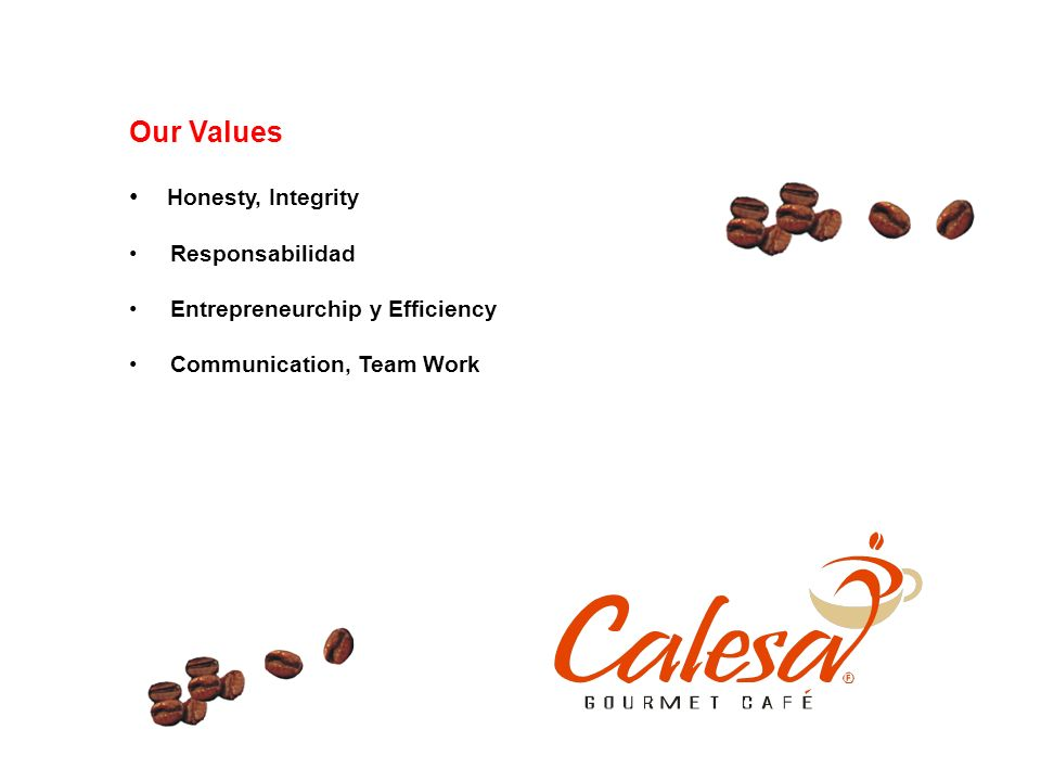 Our Values Honesty, Integrity Responsabilidad