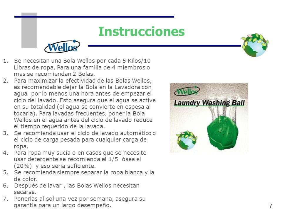 Instrucciones1. Se necesitan una Bola Wellos por cada 5 Kilos/10 Libras de ropa. Para una familia de 4 miembros o mas se recomiendan 2 Bolas.