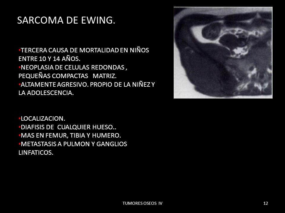 SARCOMA DE EWING.TERCERA CAUSA DE MORTALIDAD EN NIÑOS ENTRE 10 Y 14 AÑOS. NEOPLASIA DE CELULAS REDONDAS , PEQUEÑAS COMPACTAS MATRIZ.