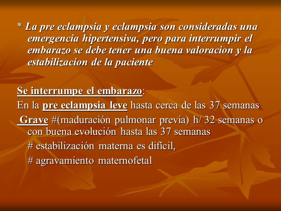 * La pre eclampsia y eclampsia son consideradas una emergencia hipertensiva, pero para interrumpir el embarazo se debe tener una buena valoracion y la estabilizacion de la paciente