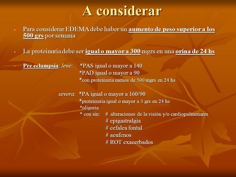 A considerarPara considerar EDEMA debe haber un aumento de peso superior a los 500 grs por semana.