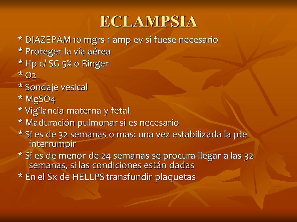 ECLAMPSIA * DIAZEPAM 10 mgrs 1 amp ev si fuese necesario