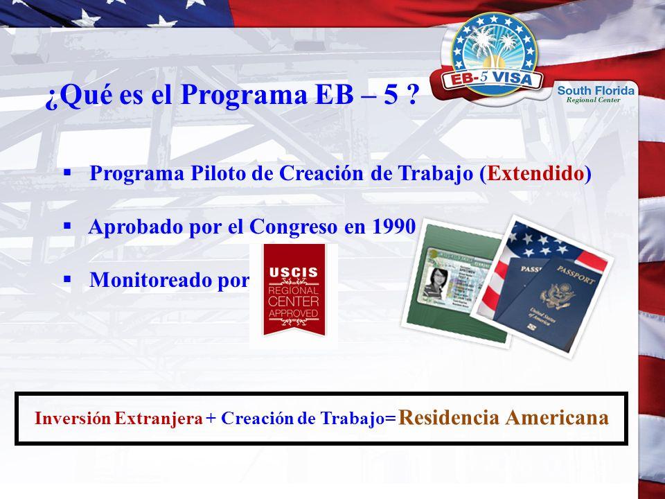 ¿Qué es el Programa EB – 5 Programa Piloto de Creación de Trabajo (Extendido) Aprobado por el Congreso en 1990.