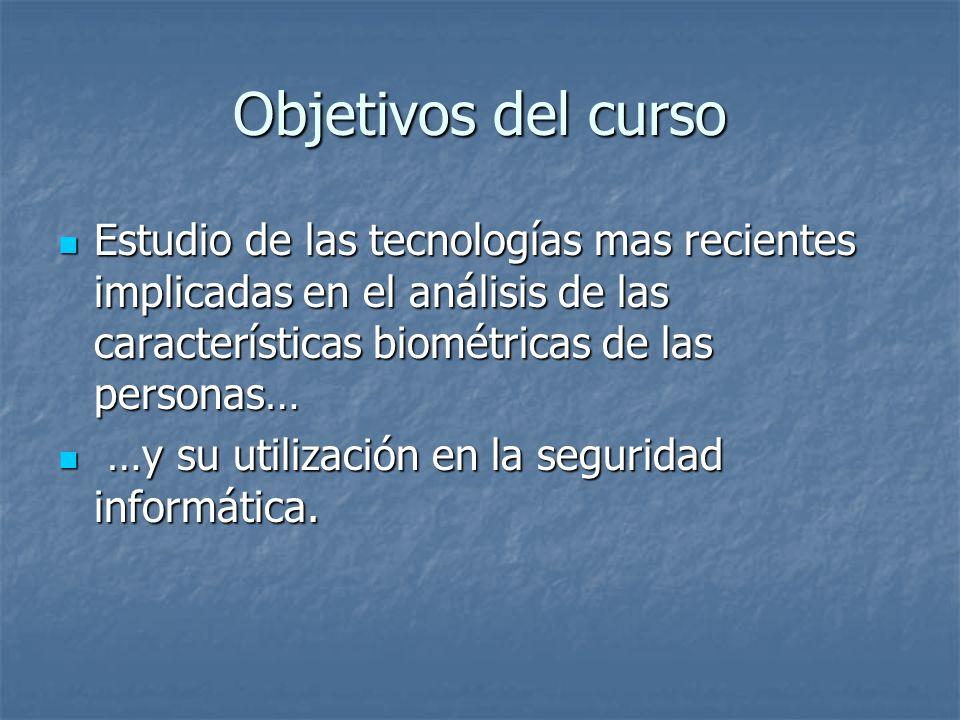 Objetivos del curso Estudio de las tecnologías mas recientes implicadas en el análisis de las características biométricas de las personas…
