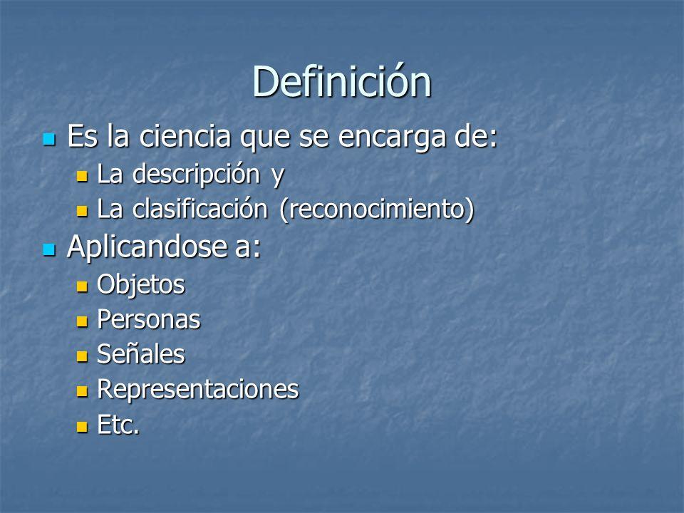 Definición Es la ciencia que se encarga de: Aplicandose a: