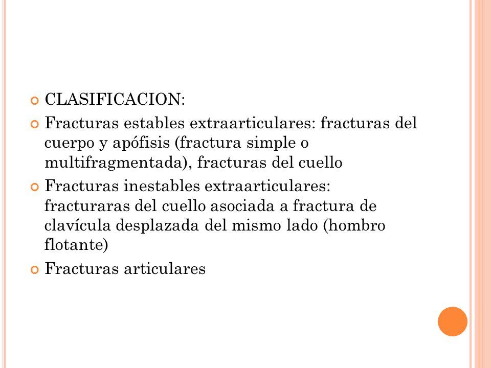 CLASIFICACION: Fracturas estables extraarticulares: fracturas del cuerpo y apófisis (fractura simple o multifragmentada), fracturas del cuello.