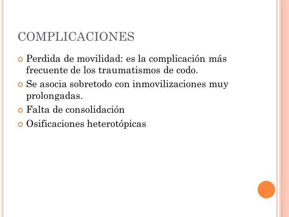 COMPLICACIONES Perdida de movilidad: es la complicación más frecuente de los traumatismos de codo.