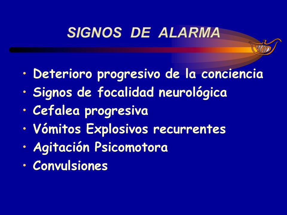 SIGNOS DE ALARMA Deterioro progresivo de la conciencia
