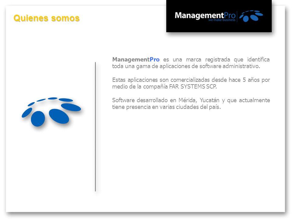 Quienes somos ManagementPro es una marca registrada que identifica toda una gama de aplicaciones de software administrativo.