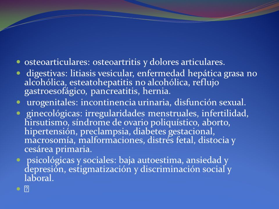 osteoarticulares: osteoartritis y dolores articulares.