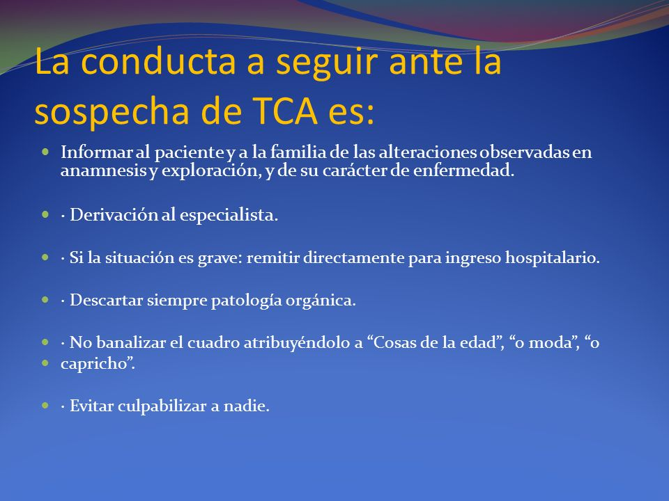La conducta a seguir ante la sospecha de TCA es:
