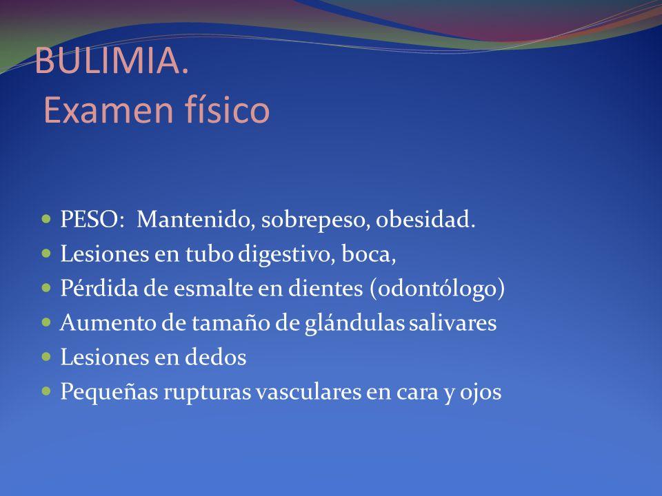 BULIMIA. Examen físico PESO: Mantenido, sobrepeso, obesidad.