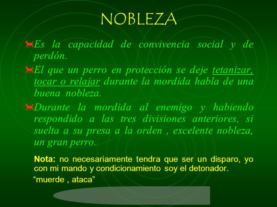 NOBLEZA Es la capacidad de convivencia social y de perdón.