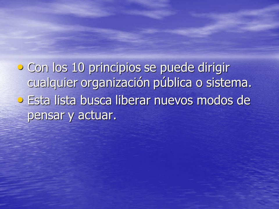 Con los 10 principios se puede dirigir cualquier organización pública o sistema.