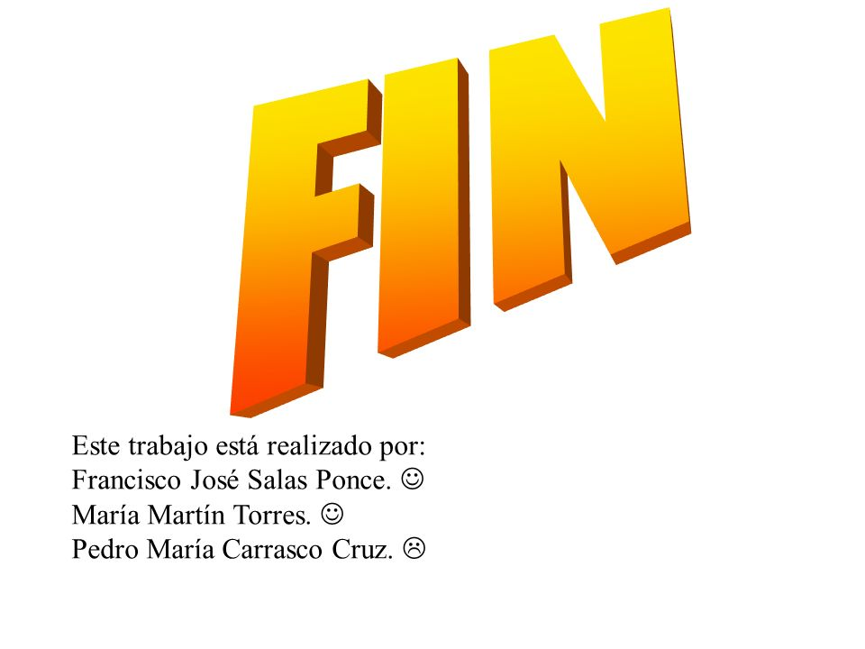 FIN Este trabajo está realizado por: Francisco José Salas Ponce. 