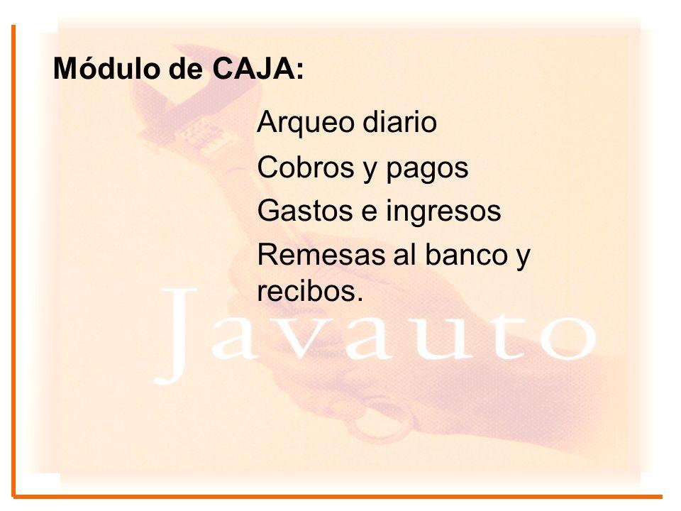 Módulo de CAJA: Arqueo diario Cobros y pagos Gastos e ingresos Remesas al banco y recibos.