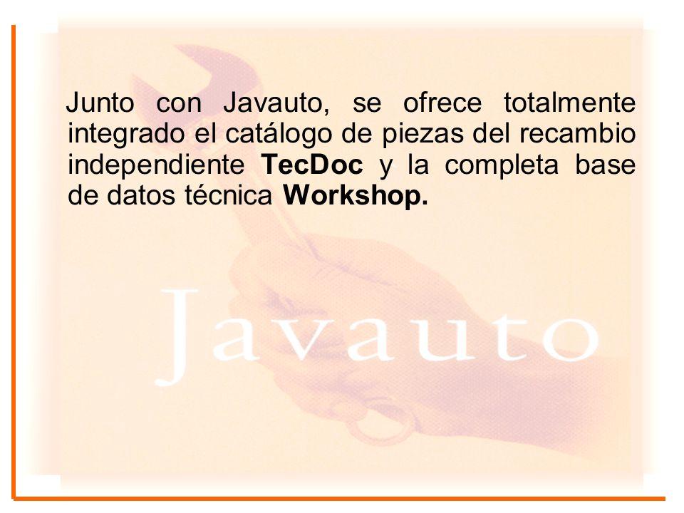 Junto con Javauto, se ofrece totalmente integrado el catálogo de piezas del recambio independiente TecDoc y la completa base de datos técnica Workshop.