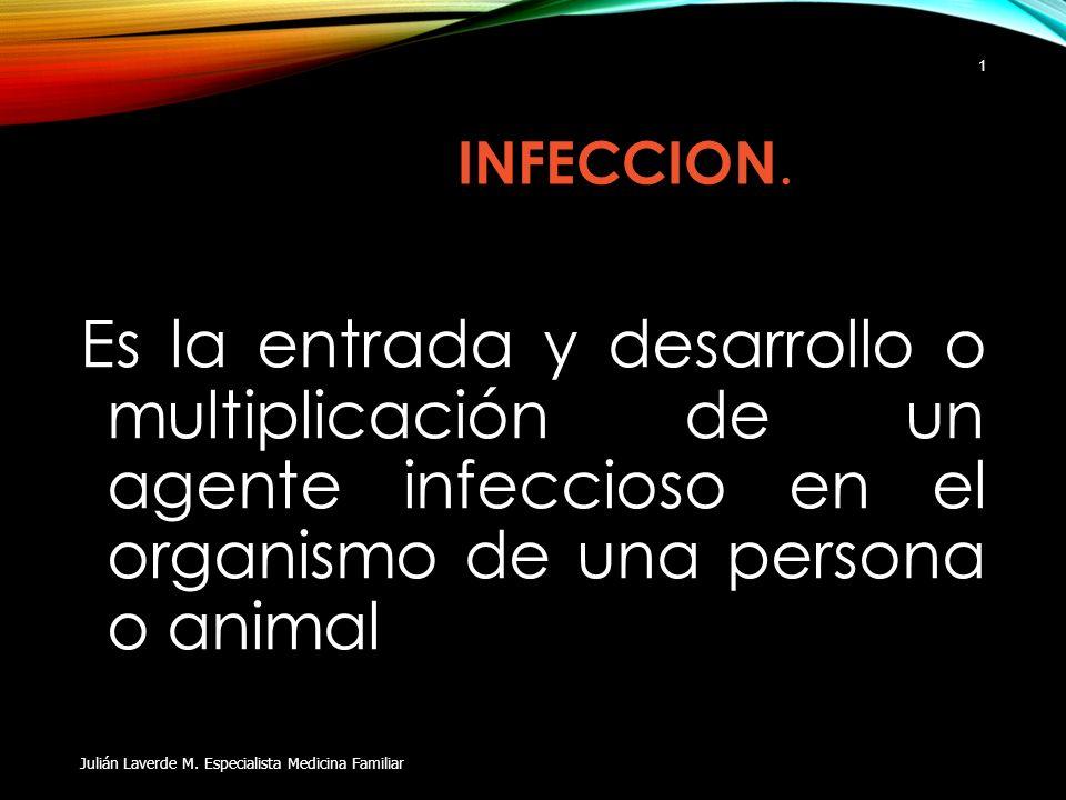 INFECCION. Es la entrada y desarrollo o multiplicación de un agente infeccioso en el organismo de una persona o animal.