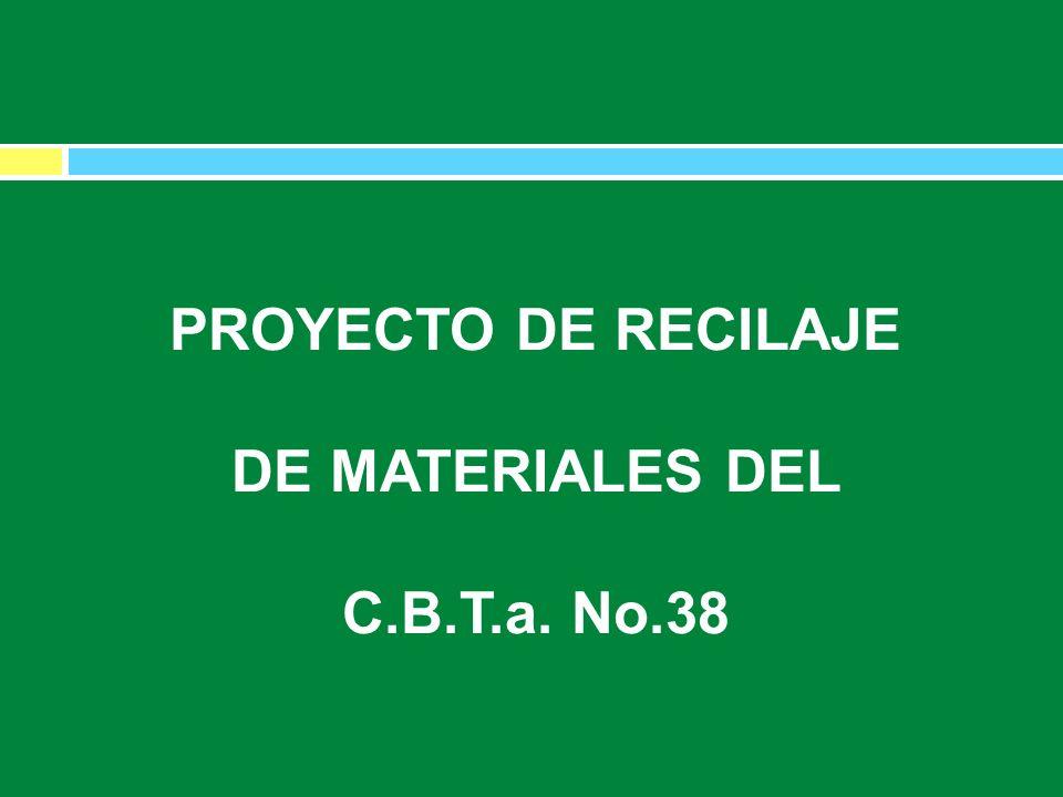PROYECTO DE RECILAJE DE MATERIALES DEL C.B.T.a. No.38