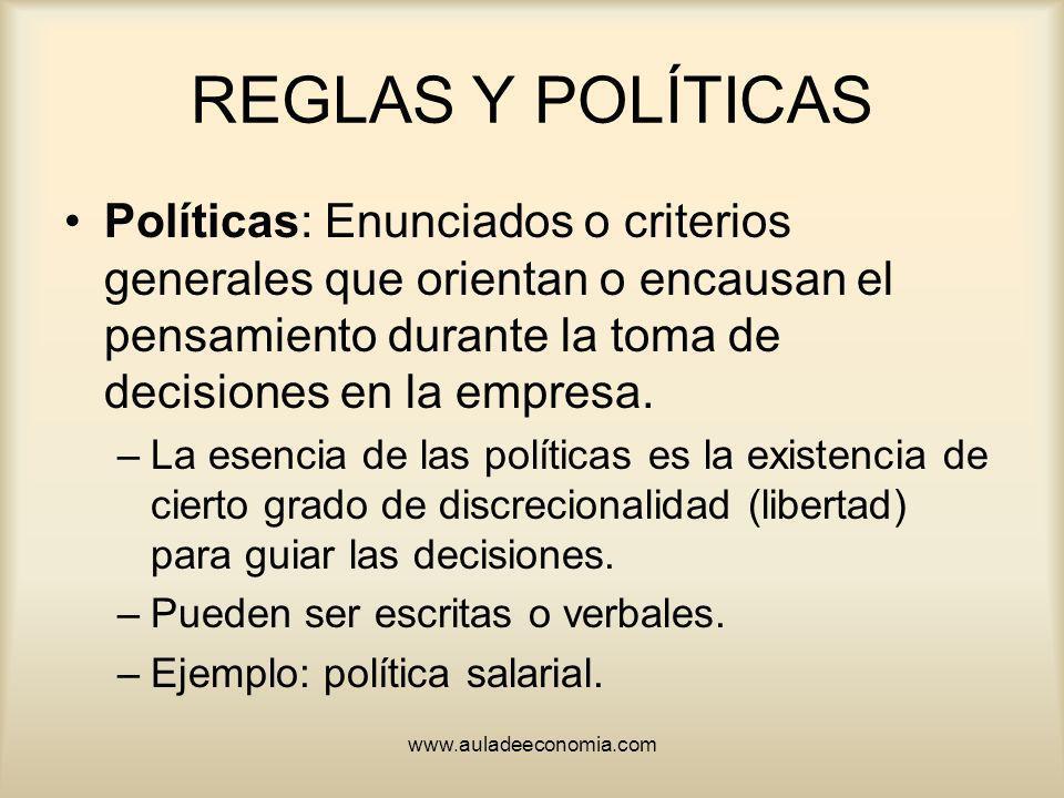 REGLAS Y POLÍTICAS Políticas: Enunciados o criterios generales que orientan o encausan el pensamiento durante la toma de decisiones en la empresa.