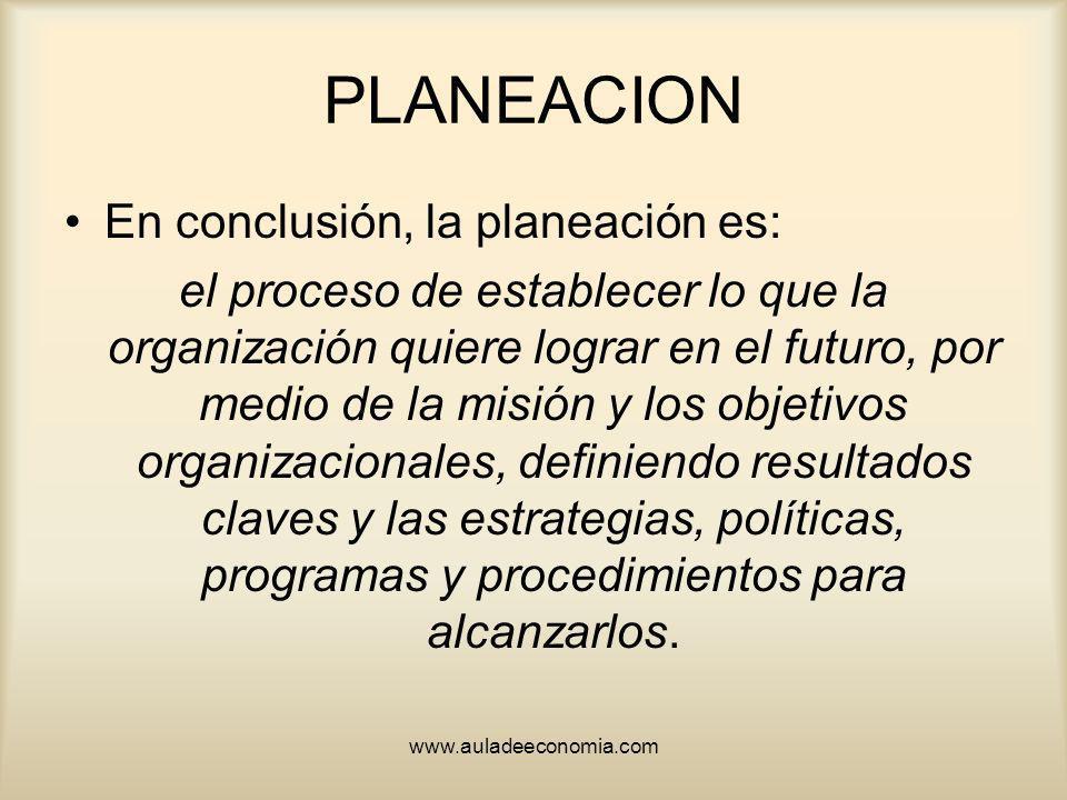 PLANEACION En conclusión, la planeación es: