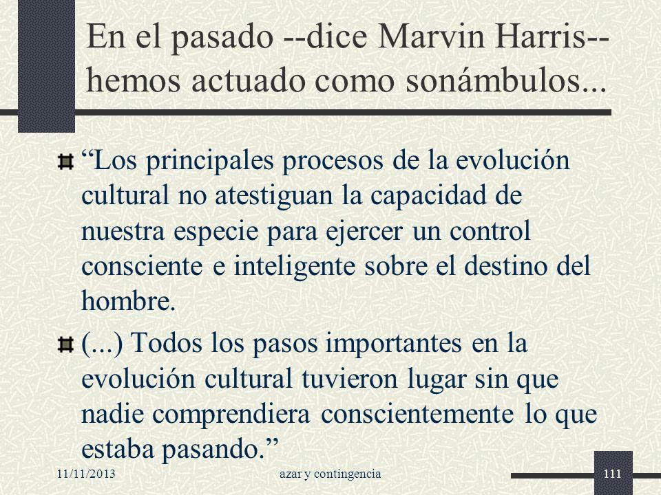 En el pasado --dice Marvin Harris-- hemos actuado como sonámbulos...