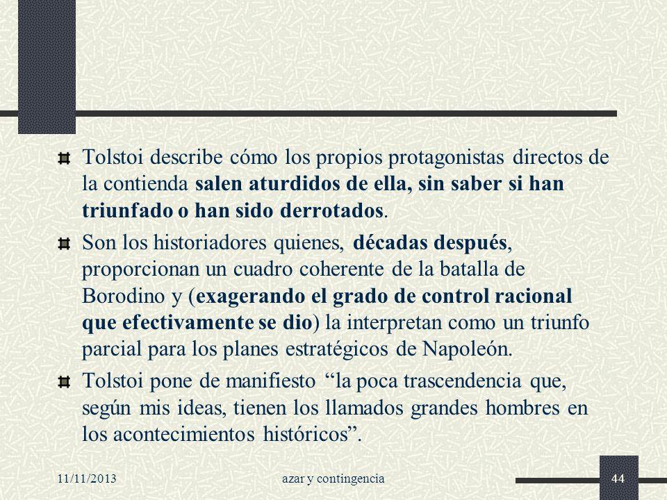 Tolstoi describe cómo los propios protagonistas directos de la contienda salen aturdidos de ella, sin saber si han triunfado o han sido derrotados.