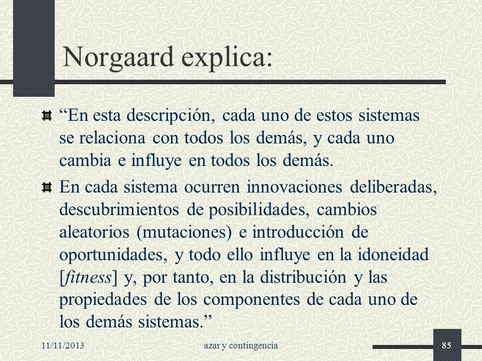 Norgaard explica: En esta descripción, cada uno de estos sistemas se relaciona con todos los demás, y cada uno cambia e influye en todos los demás.