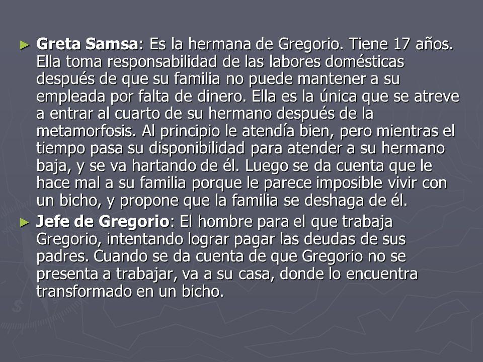 Greta Samsa: Es la hermana de Gregorio. Tiene 17 años