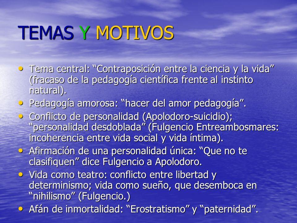 TEMAS Y MOTIVOS Tema central: Contraposición entre la ciencia y la vida (fracaso de la pedagogía científica frente al instinto natural).