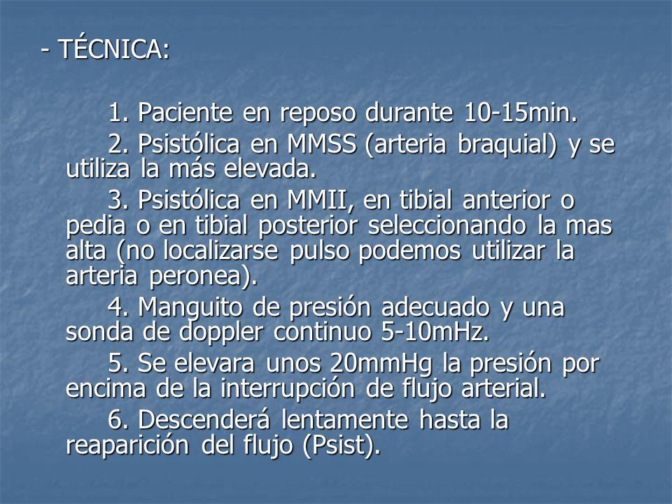- TÉCNICA: 1. Paciente en reposo durante 10-15min. 2. Psistólica en MMSS (arteria braquial) y se utiliza la más elevada.