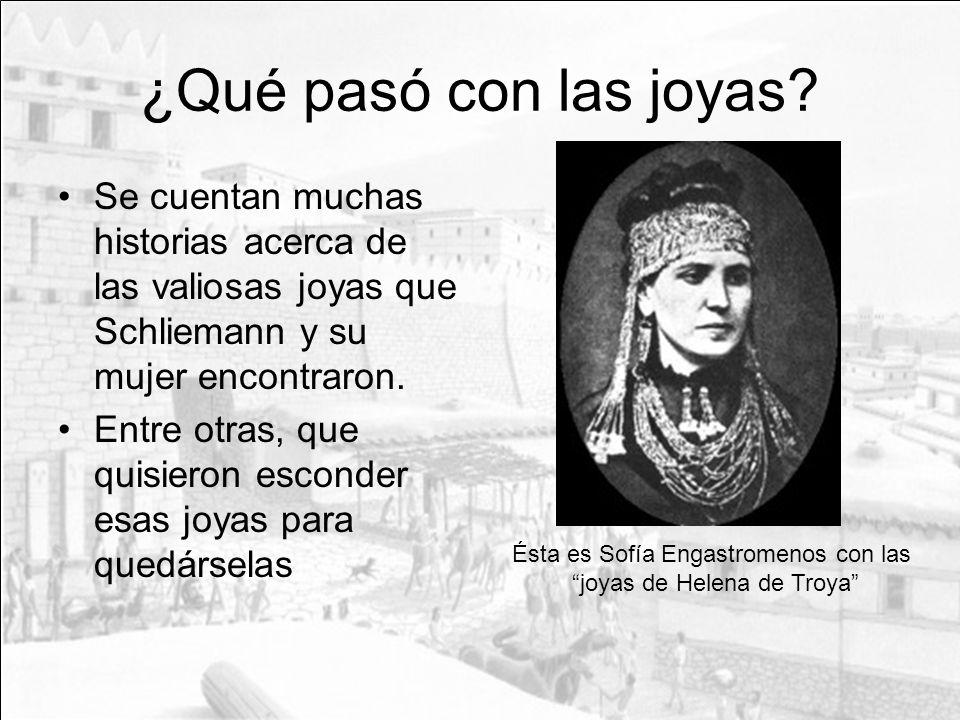 ¿Qué pasó con las joyas Se cuentan muchas historias acerca de las valiosas joyas que Schliemann y su mujer encontraron.