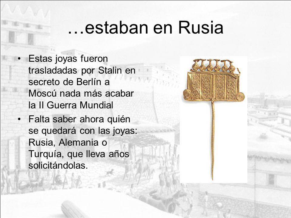 …estaban en RusiaEstas joyas fueron trasladadas por Stalin en secreto de Berlín a Moscú nada más acabar la II Guerra Mundial.