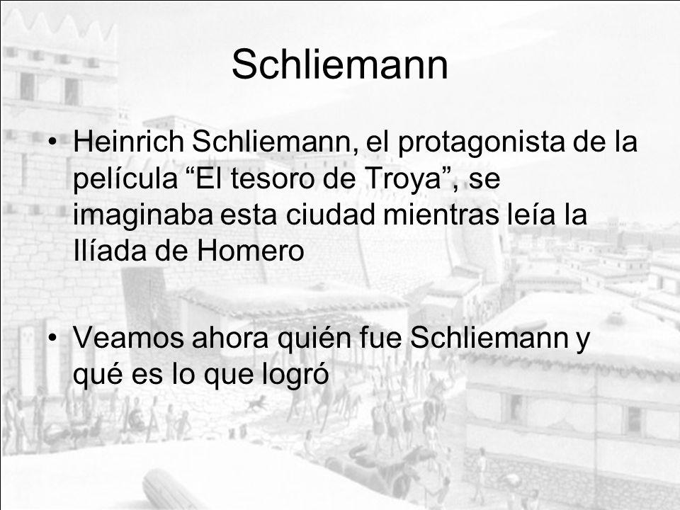 Schliemann Heinrich Schliemann, el protagonista de la película El tesoro de Troya , se imaginaba esta ciudad mientras leía la Ilíada de Homero.