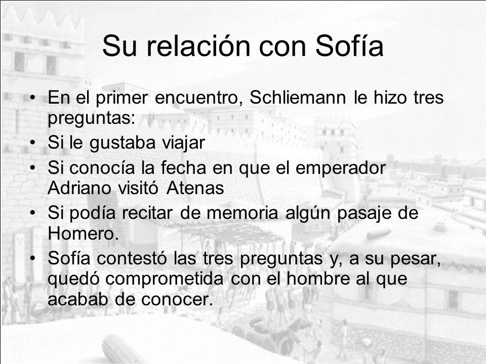 Su relación con SofíaEn el primer encuentro, Schliemann le hizo tres preguntas: Si le gustaba viajar.