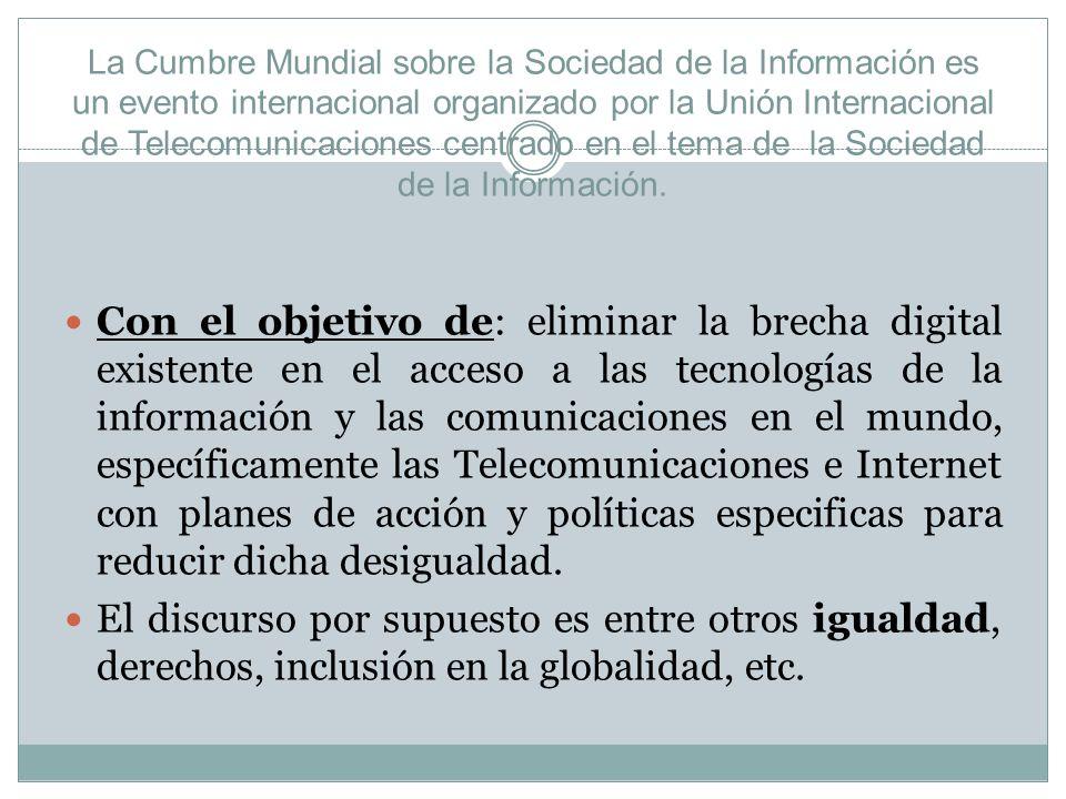 La Cumbre Mundial sobre la Sociedad de la Información es un evento internacional organizado por la Unión Internacional de Telecomunicaciones centrado en el tema de la Sociedad de la Información.