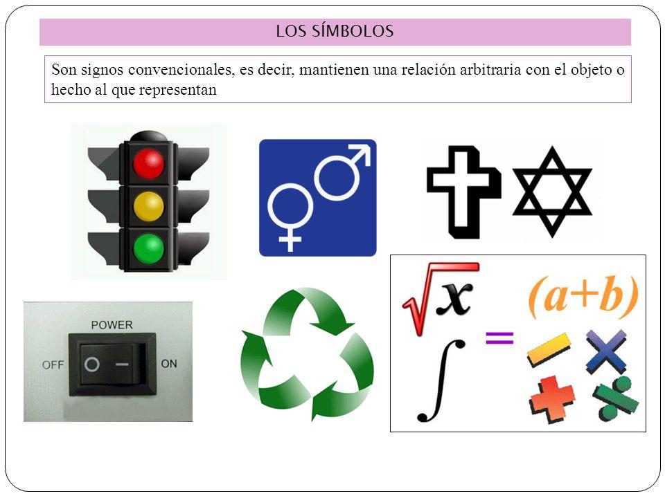 LOS SÍMBOLOS Son signos convencionales, es decir, mantienen una relación arbitraria con el objeto o hecho al que representan.