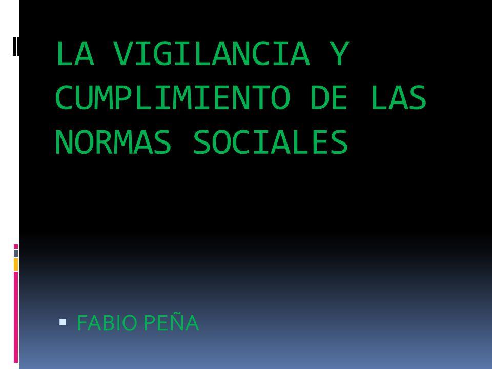 LA VIGILANCIA Y CUMPLIMIENTO DE LAS NORMAS SOCIALES