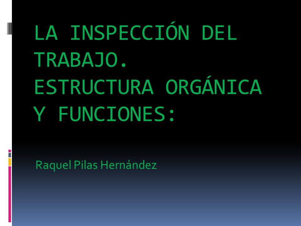 LA INSPECCIÓN DEL TRABAJO. ESTRUCTURA ORGÁNICA Y FUNCIONES: