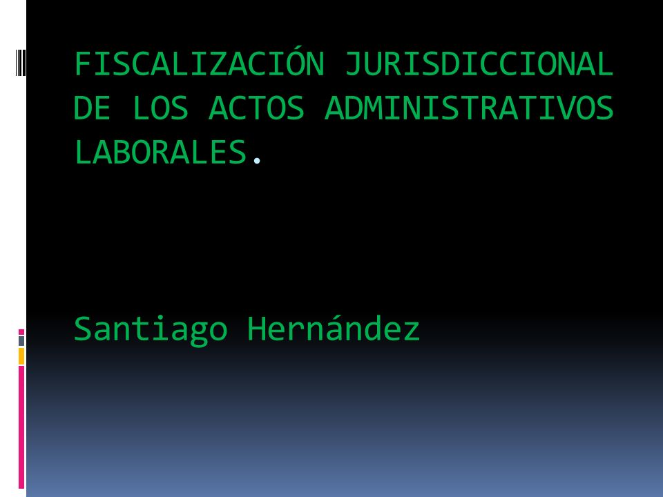 FISCALIZACIÓN JURISDICCIONAL DE LOS ACTOS ADMINISTRATIVOS LABORALES