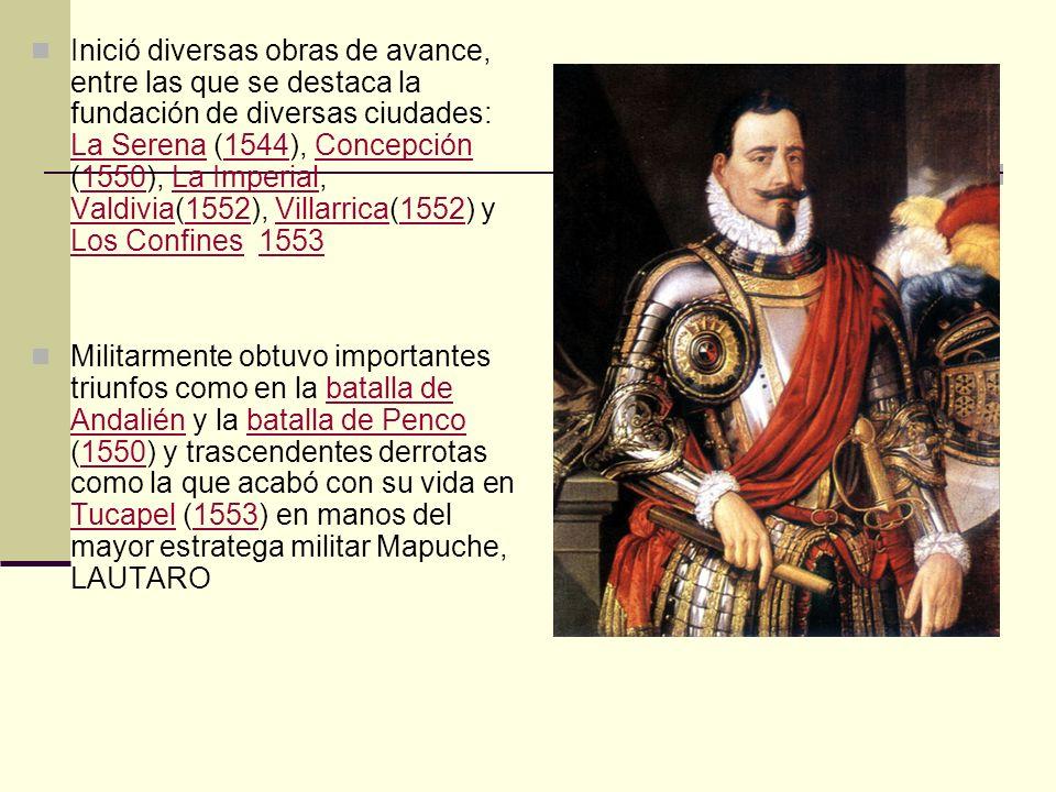 Inició diversas obras de avance, entre las que se destaca la fundación de diversas ciudades: La Serena (1544), Concepción (1550), La Imperial, Valdivia(1552), Villarrica(1552) y Los Confines 1553
