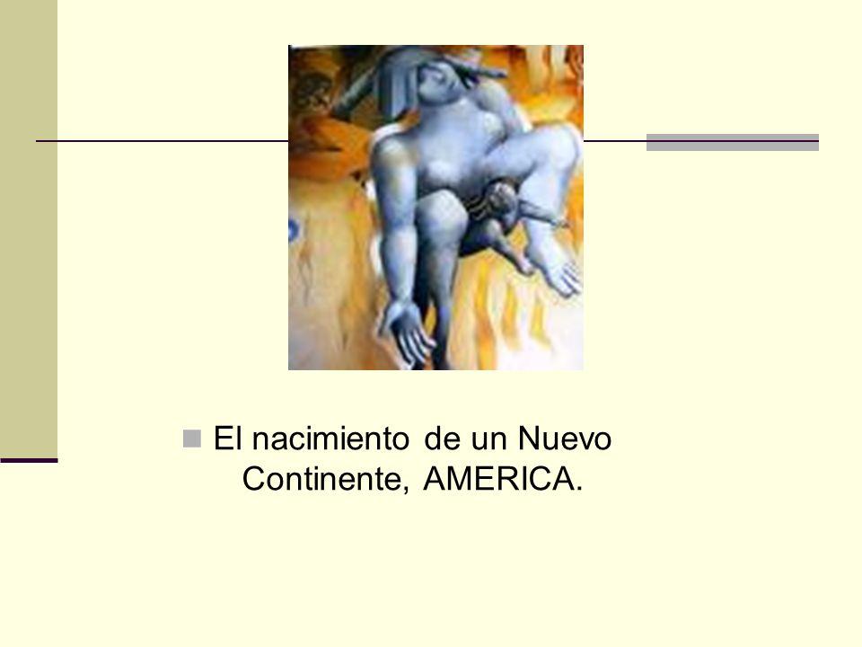 El nacimiento de un Nuevo Continente, AMERICA.