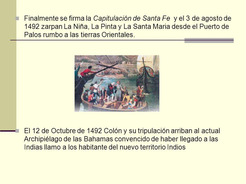 Finalmente se firma la Capitulación de Santa Fe y el 3 de agosto de 1492 zarpan La Niña, La Pinta y La Santa Maria desde el Puerto de Palos rumbo a las tierras Orientales.