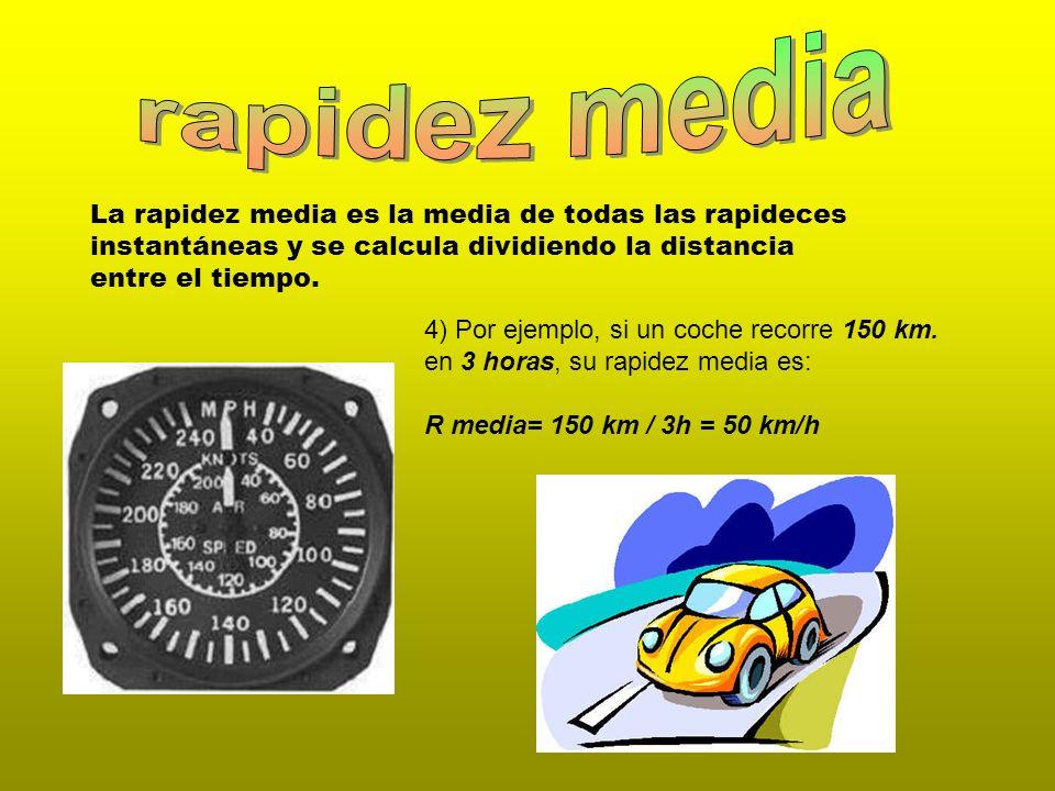 rapidez mediaLa rapidez media es la media de todas las rapideces instantáneas y se calcula dividiendo la distancia entre el tiempo.