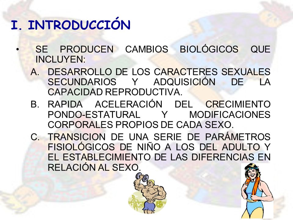 I. INTRODUCCIÓN SE PRODUCEN CAMBIOS BIOLÓGICOS QUE INCLUYEN: