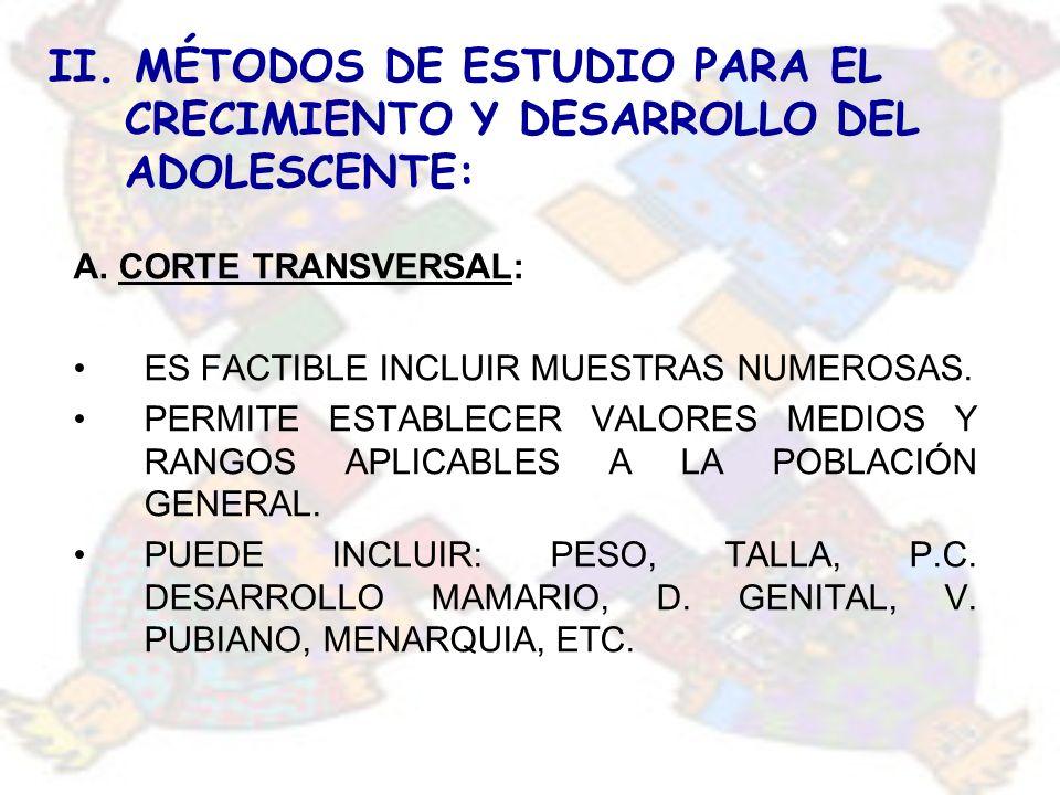 II. MÉTODOS DE ESTUDIO PARA EL CRECIMIENTO Y DESARROLLO DEL ADOLESCENTE: