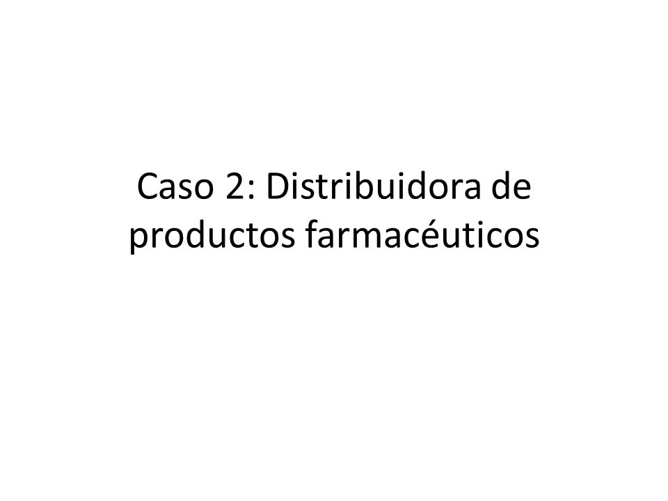 Caso 2: Distribuidora de productos farmacéuticos