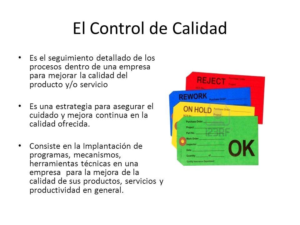 El Control de Calidad Es el seguimiento detallado de los procesos dentro de una empresa para mejorar la calidad del producto y/o servicio.